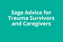 Sage Advice For Trauma Survivors and Caregivers