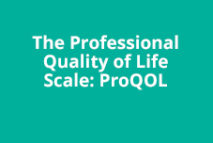 The Professional Quality of Life Scale: (ProQOL)